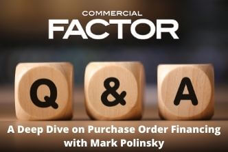 Commercial Factor Q&A on Purchase Order Financing